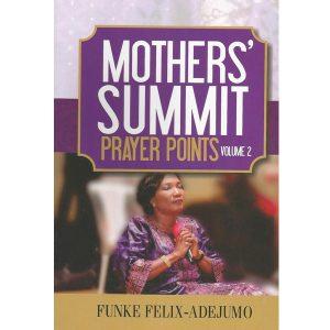 Mothers' Summit Prayer Point. Vol 2 by Funke Felix Adejumo