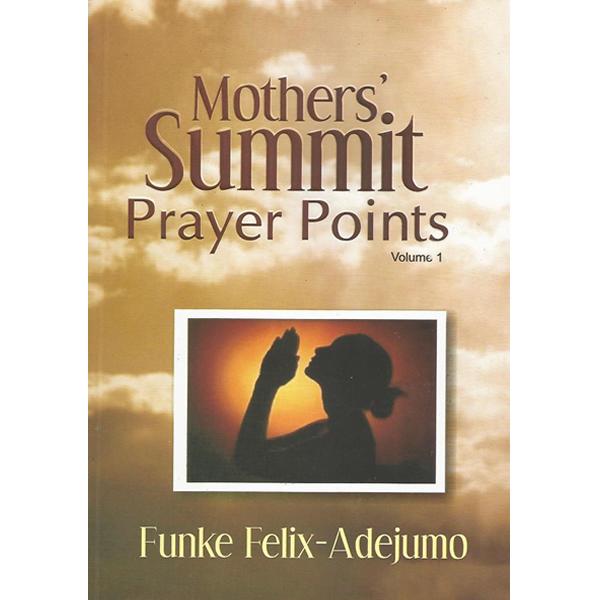 Mothers Summit Prayer Point Volume 1 by Funke Felix Adejumo