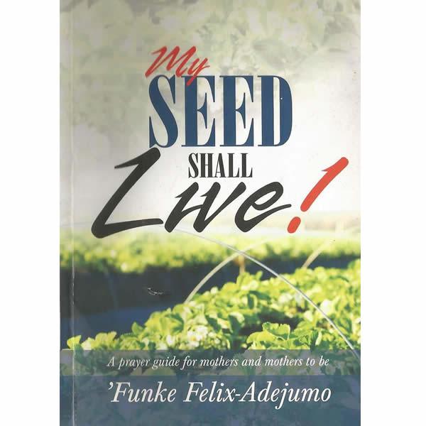 My Seed Shall Live by Funke Felix Adejumo