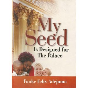 My Seed is Designed for The Palace by Funke Felix Adejumo
