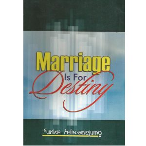 Marriage is for Destiny by Funke Felix Adejumo